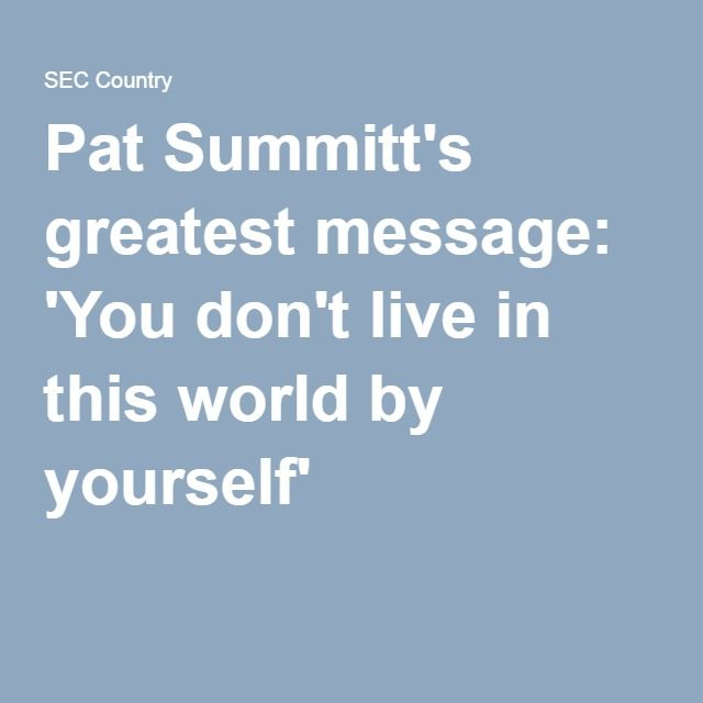 Pat Summitt's greatest message: 'You don't live in this world by yourself'
