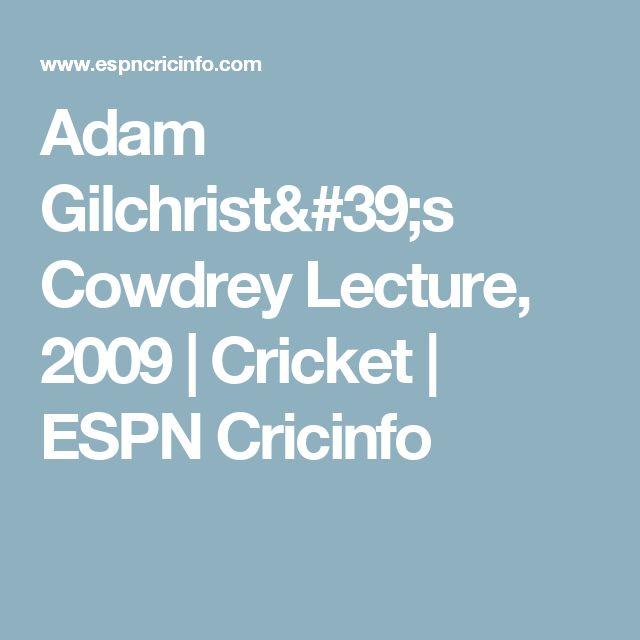 Adam Gilchrist's Cowdrey Lecture, 2009 |  Cricket  | ESPN Cricinfo