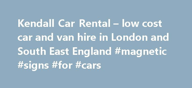 Kendall Car Rental – low cost car and van hire in London and South East England #magnetic #signs #for #cars http://car.remmont.com/kendall-car-rental-low-cost-car-and-van-hire-in-london-and-south-east-england-magnetic-signs-for-cars/  #cars uk # 45 years of car rental value! Proudly independent since 1969, Kendall Cars Ltd continues to offer the Best Local Rental Deal for self drive Car Hire. Van Hire and Minibus Hire . Low cost car rental and van rental with delivery to London Gatwick and…