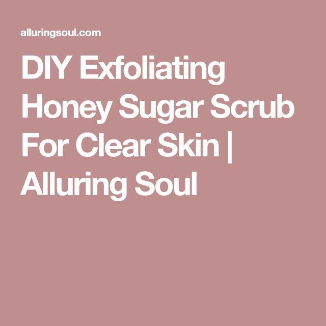 DIY Exfoliating Honey Sugar Scrub For Clear Skin   Alluring Soul