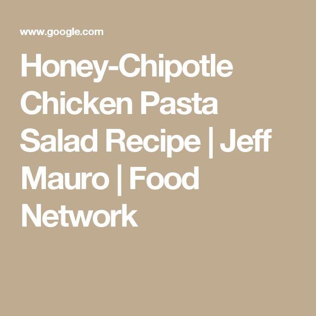 Honey-Chipotle Chicken Pasta Salad Recipe | Jeff Mauro | Food Network