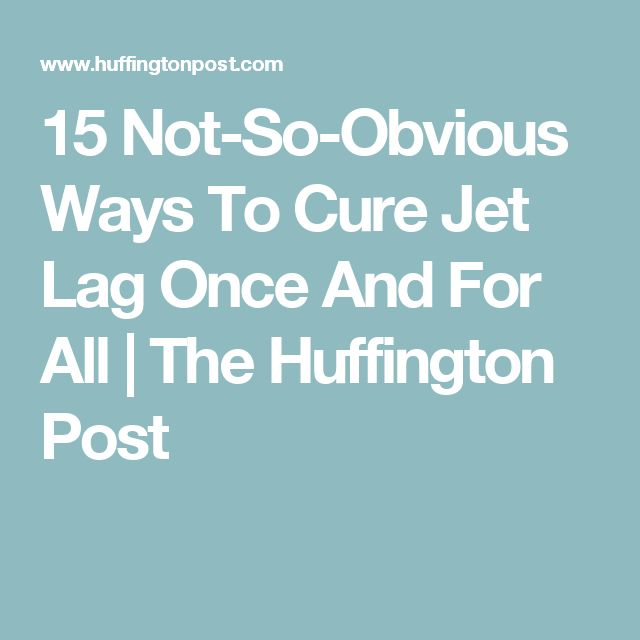 15 Not-So-Obvious Ways To Cure Jet Lag Once And For All | The Huffington Post