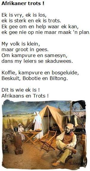 Só onthou ek Suid-Afrika | Afrikaner Trots! My volk is klein, maar groot in gees. Om kampvure en samesyn, dans my leiers se skaduwees. Koffie, kampvure en bosgeluide, beskuit, bobotie en biltong. Dit is wie ek is, Afrikaans en Trots!