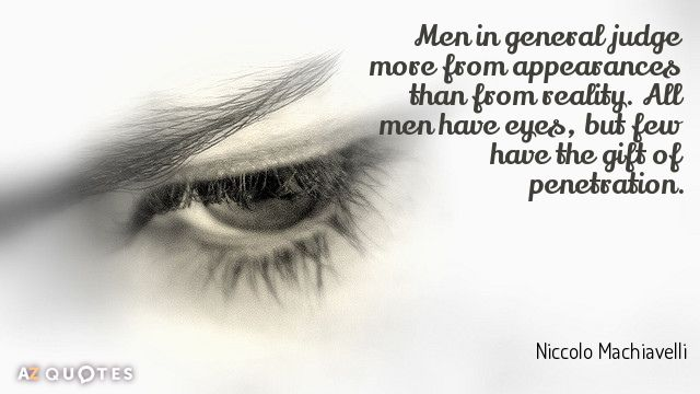 Men in general judge more from appearances than from reality. All men have eyes, but few have the (Niccolo Machiavelli). Created via www.azquotes.com
