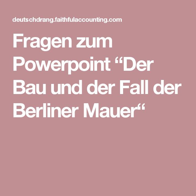"""Fragen zum Powerpoint """"Der Bau und der Fall der Berliner Mauer"""""""
