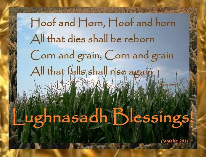 "Lugnasad: ""Hoof and Horn, Hoof and Horn, All that dies shall be reborn. Corn and Grain, Corn and Grain, All that falls shall rise again."" #Lugnasad."