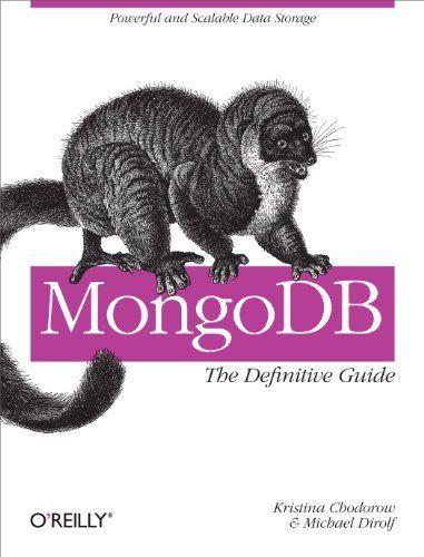 MongoDB: The Definitive Guide by Kristina Chodorow. $19.78. 216 pages. Author: Kristina Chodorow. Publisher: O'Reilly Media; 1 edition (September 8, 2010)