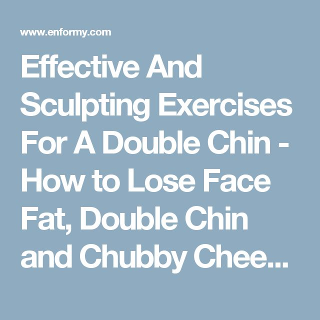 Effective And Sculpting Exercises For A Double Chin - How to Lose Face Fat, Double Chin and Chubby Cheeks