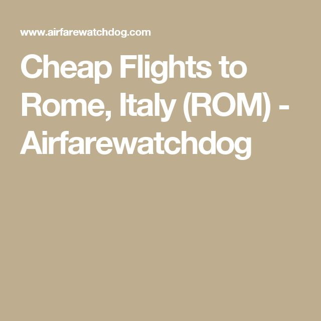 Cheap Flights to Rome, Italy (ROM) - Airfarewatchdog