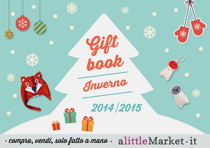 Gift book A little market - Inverno 2014 2015  La guida ai tuoi regali Handmade per l'inverno 2014-2015! Visita www.alittlemarket.it