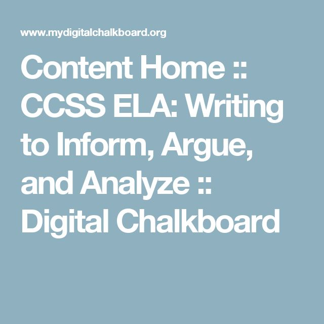 Content Home :: CCSS ELA: Writing to Inform, Argue, and Analyze :: Digital Chalkboard