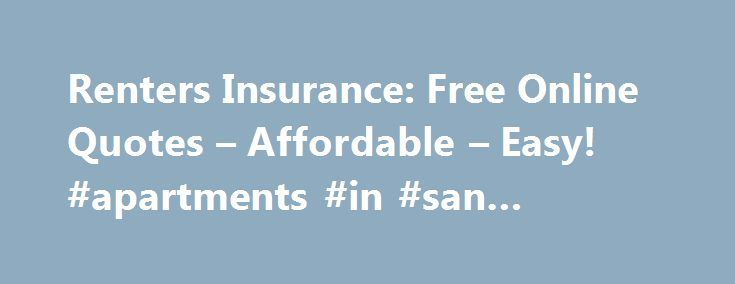 Renters Insurance: Free Online Quotes – Affordable – Easy! #apartments #in #san #francisco http://apartment.remmont.com/renters-insurance-free-online-quotes-affordable-easy-apartments-in-san-francisco/  #apartment renters insurance # Renter's Insurance: Peace of Mind If you are a renter and you think your landord's insurance covers your belongings, think again. Your landlord's policy covers the building, but not your computer, clothing, and electronics. That's up to you. That's why it's so…