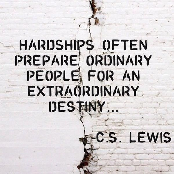 Hardships often prepare ordinary people for an extraordinary destiny... ~C.S. Lewis   Share Inspire Quotes - Inspiring Quotes   Love Quotes   Funny Quotes   Quotes about Life