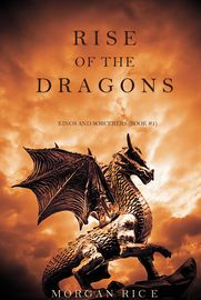 Rise of the Dragons (Kings and Sorcerers�Book 1)   http://paperloveanddreams.com/book/942230549/rise-of-the-dragons-kings-and-sorcerers-book-1   �If you thought that there was no reason left for living after the end of the Sorcerer�s Ring series, you were wrong. In RISE OF THE DRAGONS Morgan Rice has come up with what promises to be another brilliant series, immersing us in a fantasy of trolls and dragons, of valor, honor, courage, magic and faith in your destiny. Morgan has managed again…