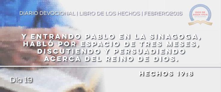 """Día 19 - Hechos 19 """"Y entrando Pablo en la sinagoga, habló con denuedo por espacio de tres meses, discutiendo y persuadiendo acerca del reino de Dios."""" #Devocional #LibroDeLosHechos #IcaRiosXela"""