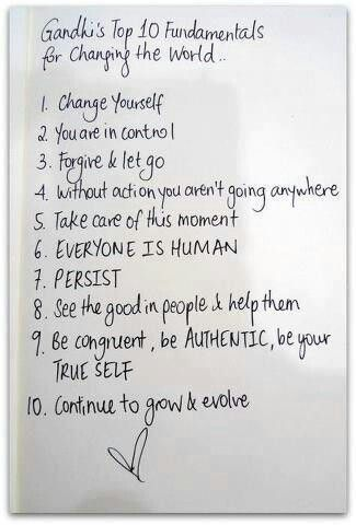 Ghandi top 10 fundamentals for changing the world...beginning of course with YOU