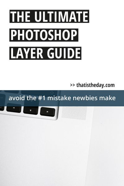 The #1 mistake people make when working with #Photoshop is, not using layers. This is your ultimate guide to use Photoshop layers like a pro for your design projects | thatistheday.com #photoshop #adobe #graphicdesign #designtips