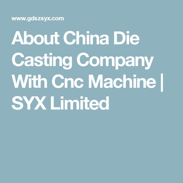 About China Die Casting Company With Cnc Machine | SYX Limited  visit now http://www.gdszsyx.com/about/