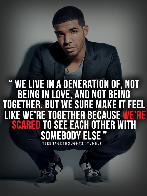 We live in a generation of, not being in love,and not being together ...