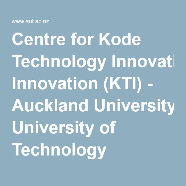 Centre for Kode Technology Innovation (KTI) - Auckland University of Technology