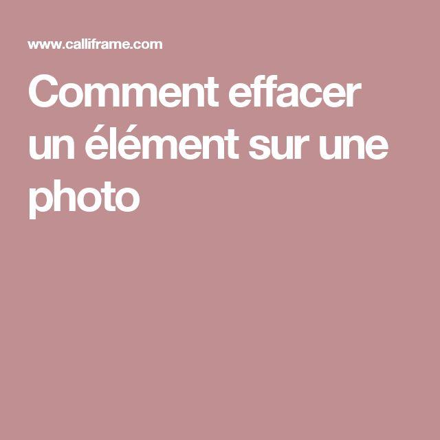 Comment effacer un élément sur une photo
