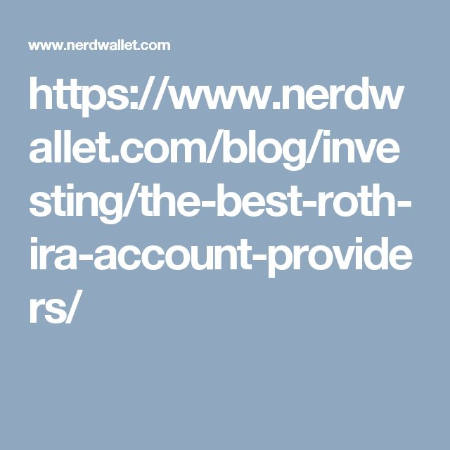 https://www.nerdwallet.com/blog/investing/the-best-roth-ira-account-providers/