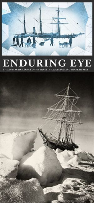 Enduring Eye: The Antarctic legacy of Sir Ernest Shackleton and Frank Hurley, National Library events — August 2017