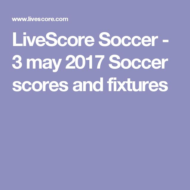 LiveScore Soccer - 3 may 2017 Soccer scores and fixtures