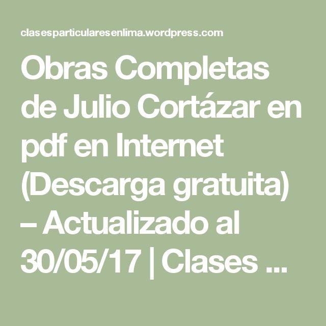 Obras Completas de Julio Cortázar en pdf en Internet (Descarga gratuita) – Actualizado al 30/05/17 | Clases Particulares en Lima