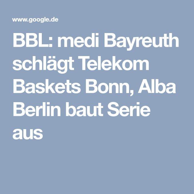 BBL: medi Bayreuth schlägt Telekom Baskets Bonn, Alba Berlin baut Serie aus