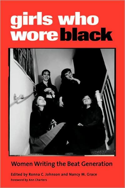 Girls Who Wore Black - Women Writing the Beat Generation : Jane Bowles and Helen Adam, Lenore Kandel , Elise Cowen, Joanne Kyger , Anne Waldman and Janine Pommy Vega...