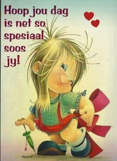 Hoop jou dag is net so spesiaal soos jy!!