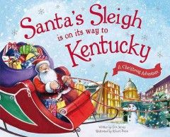 Santa's sleigh is on its way to Kentucky / written by Eric James ; illustrated by Robert Dunn.  Holiday Books  #kentonlibrary
