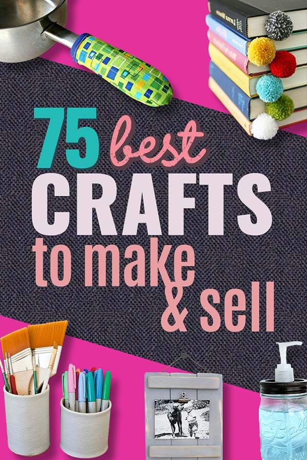 75 Crafts To Make And Sell For Extra Money Crafts To Make Cheap
