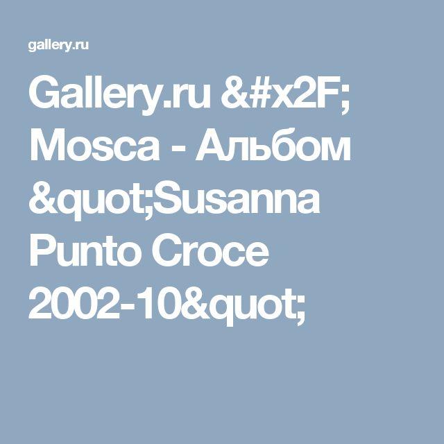 """""""Susanna Punto Croce 2002-10"""""""