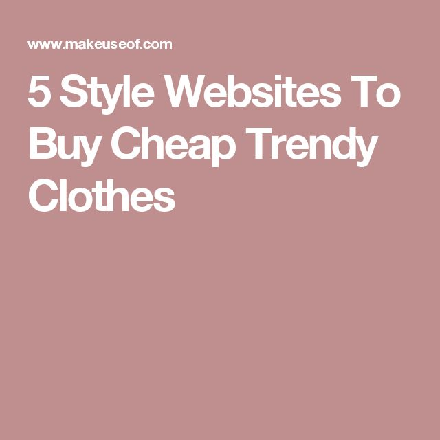 5 Style Websites To Buy Cheap Trendy Clothes