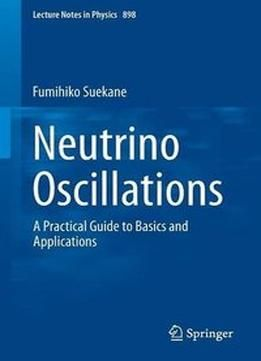 Neutrino Oscillations: A Practical Guide To Basics And Applications