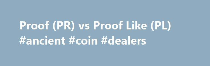 Proof (PR) vs Proof Like (PL) #ancient #coin #dealers http://coin.nef2.com/proof-pr-vs-proof-like-pl-ancient-coin-dealers/  #like coins # Proof (PR) vs Proof Like (PL) 2015 March of Dimes Dollar SuperDave posted Oct 26, 2016 at 4:09 PM Could this be the 84 double ear? Handy man posted Oct 26, 2016 at 3:10 PM 1917 dd wheat penny. Handy man posted Oct 26, 2016 at 2:40 PM GTG: Palestine 1927 Souvenir Mil. stldanceartist posted Oct 26, 2016 at 2:18 PM My latest Daniel Carr fantasy. Morgandude11…