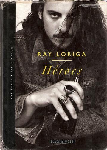 Héroes (Ray Loriga) - de vez en cuando es bueno releer los libros, y encontrar significados y conocimientos nuevos.    libro muy recomendable, también para releer. - Fotolog