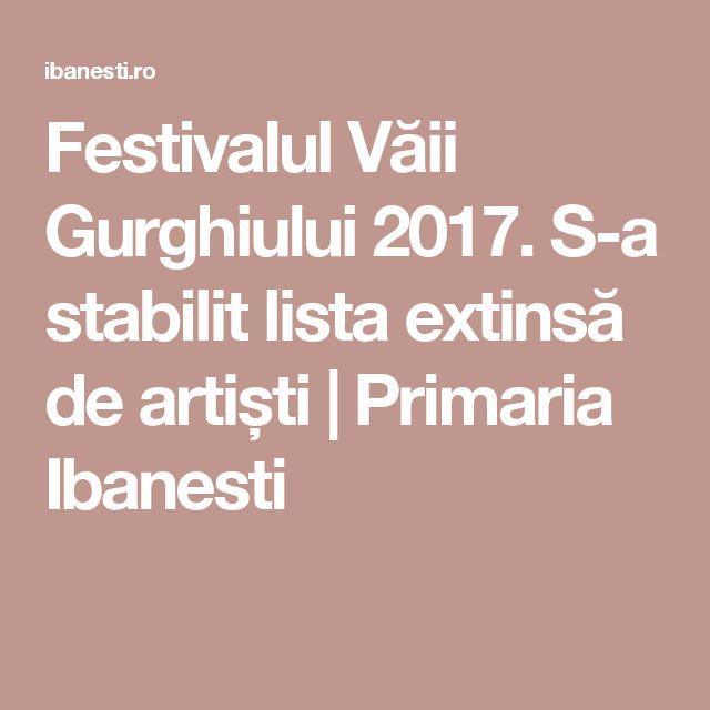 Festivalul Văii Gurghiului 2017. S-a stabilit lista extinsă de artiști | Primaria Ibanesti