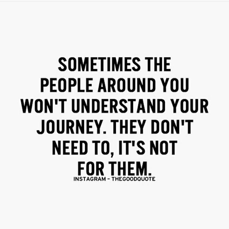 Sometime the people around you won't understand your journey. They don't need to, it's not for them. Daily Motivation, Motivational Quotes, Success Quotes, Positive Thinking, Life Lessons, Goals, Self Improvement, Think and Grow Rich, Rich Dad Poor Dad