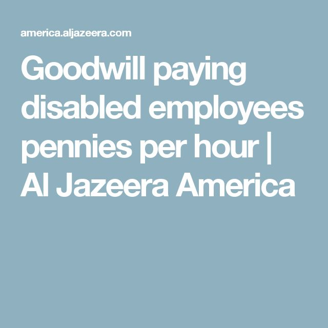 Goodwill paying disabled employees pennies per hour | Al Jazeera America