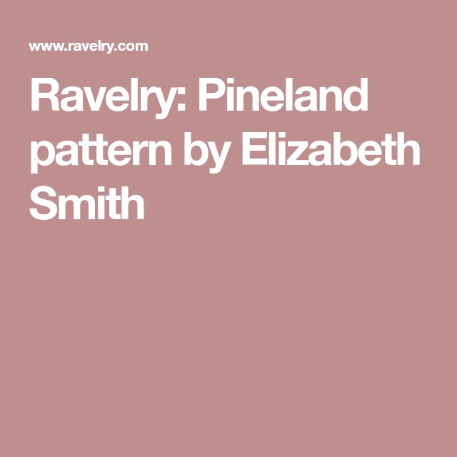 Ravelry: Pineland pattern by Elizabeth Smith