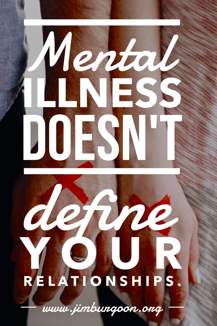 Mental Illness doesn't define your relationship. Illness doesn't define your relationship. You define your relationship. What will you define it by?