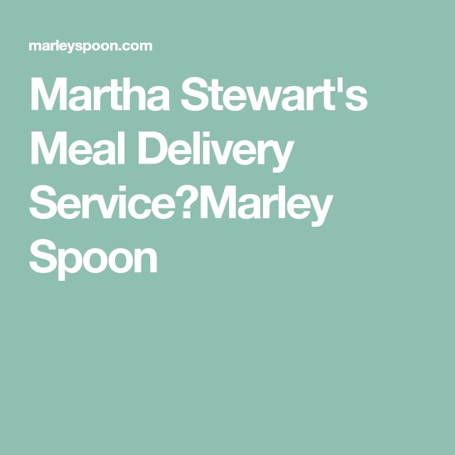 Martha Stewart's Meal Delivery Service|Marley Spoon