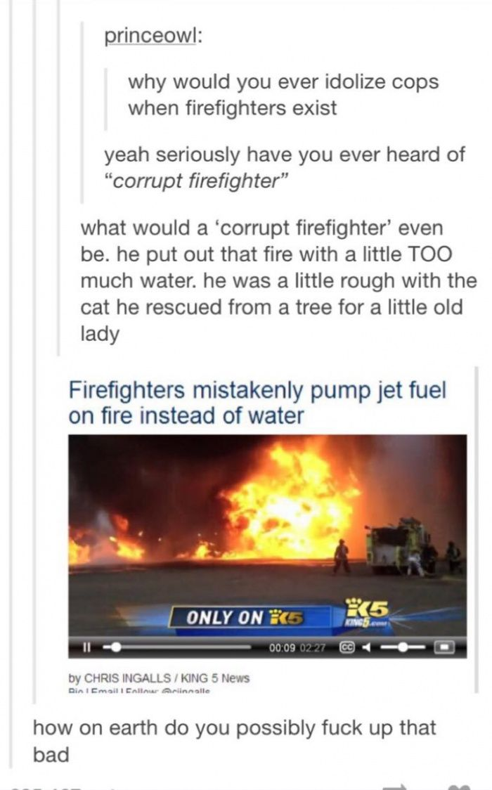This image was shared via LOL Pics<<< There are actually firefighters that have a hero complex and they will start fires and then be the first to respond