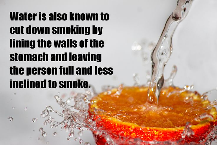Water is also known to cut down smoking by lining the walls of the stomach and leaving the person fu...