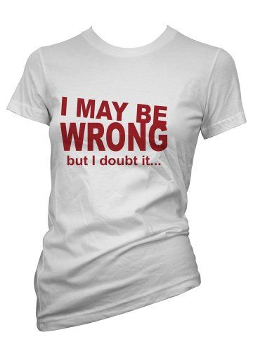 db6ea0c2a Ladies Funny tshirt I May Be Wrong T shirt Colours & Sizes: Amazon.co.uk:  Clothing