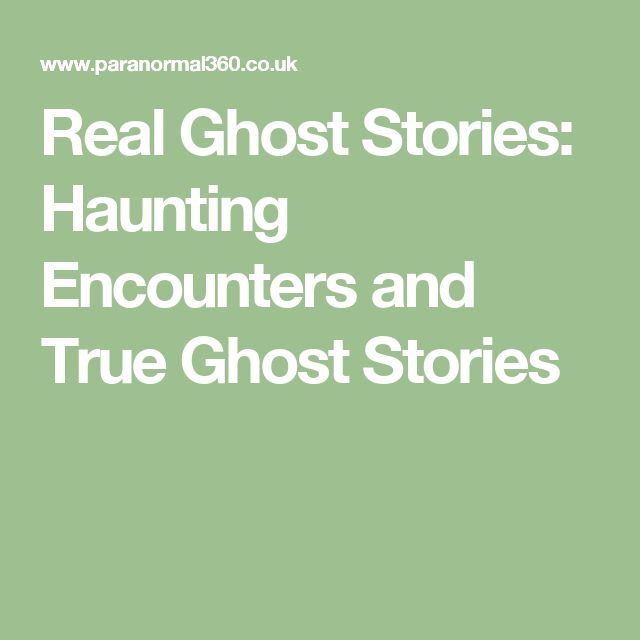 Real Ghost Stories: Haunting Encounters and True Ghost Stories