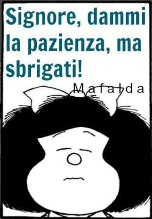 pazienza ~ Lord, give me patience, but hurry up !!!